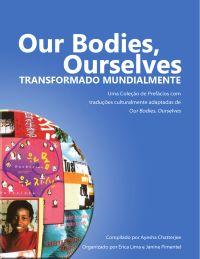 Cover of Our Bodies, Ourselves Transformado Mundialmente: Uma Coleção de Prefácios com traduçoes culturalmente adaptadas de Our Bodies, Ourselves